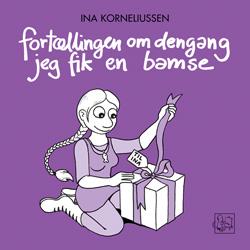 Ina Korneliussen: Fortællingen om dengang jeg fik en bamse